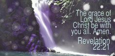The grace of our Lord Jesus Christ be with you all. Amen. - Revelation 22:21