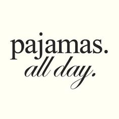 PAJAMAS*all*day. ((Love days that I can do this! Wear pajamas all day just to shower, and put more on @ night! lol Gotta *love* the laaaazy days! True Words, Make Me Happy, Make Me Smile, Citations Photo, Typographie Logo, Josie Loves, Pajamas All Day, Pajama Party, Statements