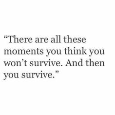 You survive