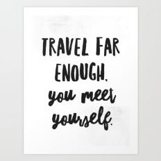 Travel far enough, you meet yourself. original Art Print