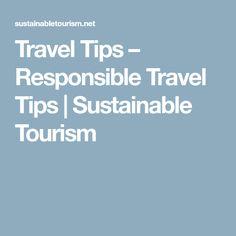 Travel Tips – Responsible Travel Tips Responsible Travel, Sustainable Tourism, Sustainability, No Response, Travel Tips, Tourism, Travel Advice, Sustainable Development