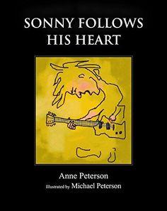 Sonny Follows His Heart, http://www.amazon.com/dp/B00Y384U6U/ref=cm_sw_r_pi_awdm_tMAOvb0NAGQAY