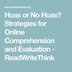 Hoax or No Hoax? Strategies for Online Comprehension and Evaluation - ReadWriteThink