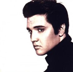 Elvis Presley... I wish I could have met him