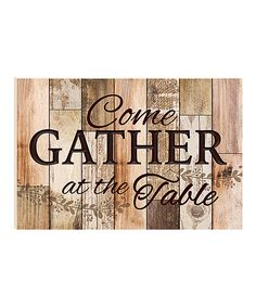 Look at this Rustic Wood 'Come Gather at the Table' Wall Sign on #zulily today!