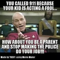 Parents today don't think they have any rights to discipline their children and instead call the police.  It's so sad and is what is wrong with our society