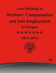 Laws relating to workers' compensation and safe employment in Oregon by the Oregon Department of Consumer and Business Services.