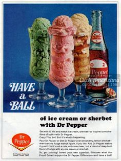 Have a ball! Dr Pepper ice cream & sherbet floats (1967)  Read more at http://clickamericana.com/topics/food-drink/have-a-ball-dr-pepper-ice-cream-sherbet-floats-1967 | Click Americana