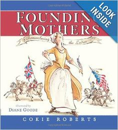 Founding Mothers: Remembering the Ladies by Cokie Roberts and illustrated by Diane Goode. Check it out for Women in History Month.
