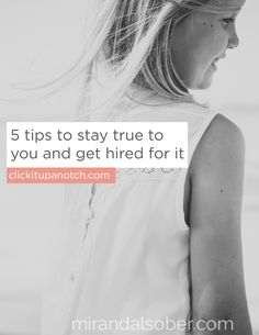 5 tips to stay true to who you are and get hired for it by Miranada Sober via Click it Up a Notch