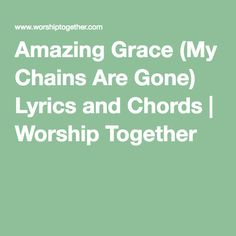 Amazing Grace (My Chains Are Gone) Lyrics and Chords | Worship Together