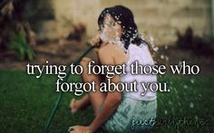trying to forget those who forgot about you ~ just girly things