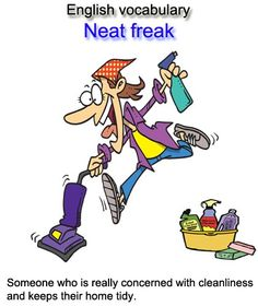 English vocabulary: Neat freak = Someone who is really concerned with cleanliness and keeps their home tidy.