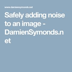 Safely adding noise to an image - DamienSymonds.net