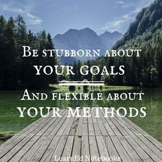 """""""Be stubborn about your goals and flexible about your methods."""" Inspirational and motivational education quote from LearnEd Notebooks."""