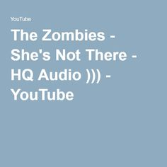 The Zombies - She's Not There - HQ Audio ))) - YouTube