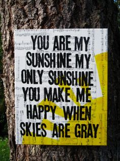 """You are my sunshine"