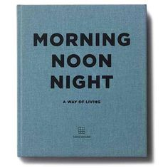 'Morning, Noon, Night: A Way of Living' by Soho House