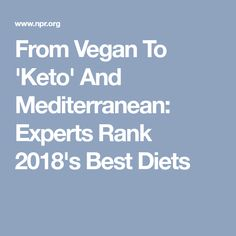 From Vegan To 'Keto' And Mediterranean: Experts Rank 2018's Best Diets