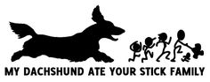 http://decalmaniastudio.com/item_3/My-Dachshund-ate-your-Stick-Family--Long-haired.htm
