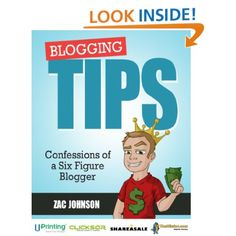 Blogging Tips: Confessions of a Six Figure Blogger by Zac Johnson
