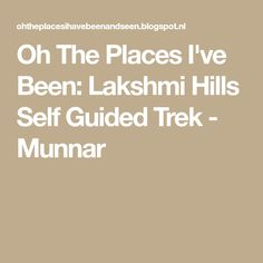 Oh The Places I've Been: Lakshmi Hills Self Guided Trek - Munnar