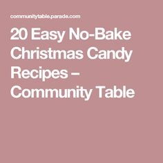 20 Easy No-Bake Christmas Candy Recipes – Community Table