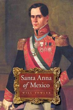 Antonio Lopez de Santa Anna (17941876) is one of the most famous, and infamous, figures in Mexican history. Six times the countrys president, he is consistently depicted as a traitor, a turncoat, and