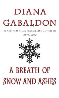 This sixth novel in Diana Gabaldon's bestselling Outlander saga is a masterpiece of historical fiction from one of the most popular authors of our time. A Breath of Snow and Ashes continues the extraordinary story of Scotsman Jamie Fraser and his Frases Outlander, Outlander Novel, Claire And Jamie, E Claire, Diana Gabaldon Books, Diana Gabaldon Outlander, Random House, Books, E Online