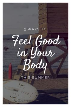 3 Simple Ways to Feel Good in Your Body This Summer