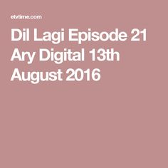 Dil Lagi Episode 21 Ary Digital 13th August 2016