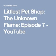 Littlest Pet Shop: The Unknown Flame: Episode 7 - YouTube