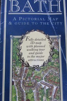 A pictorial map & guide to the city of BATH City Sights, City Streets