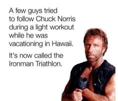 oh bringing chuck norris jokes into tris, thats good. Triathlon Humor, Ironman Triathlon, Triathlon Training, Triathlon Motivation, Training Tips, Fitness Motivation, Chuck Norris Memes, Nerd Jokes, Nerd Humor