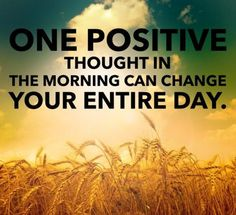 One positive thought in the morning