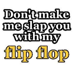 ☮ American Hippie Art Quotes ~ Summer .. Flip Flops ❤️ mmmm, ever said that? :)