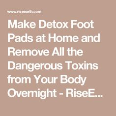 Make Detox Foot Pads at Home and Remove All the Dangerous Toxins from Your Body Overnight - RiseEarth