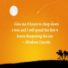 Give me 6 hours to chop down a tree  #AbrahamLincoln #Leadership #quote