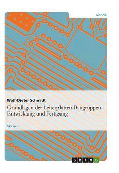 Grundlagen der Leiterplatten-Baugruppen- Entwicklung und Fertigung GRIN: http://grin.to/MvZuH Amazon: http://grin.to/0tQdi