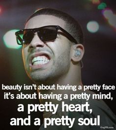 """Beauty isn't about having a pretty face it's about having a pretty mind, a pretty heart, and a pretty soul."""