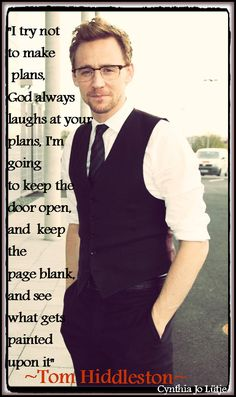 Quote from ~Tom Hiddleston~. This is very profound. Our plans don't always work out, because God's plan is even better.
