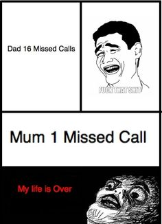 actually when I missed one call from dad I'm dead too..