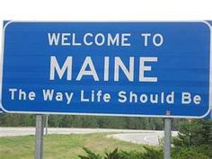 Welcome To Maine Highway Sign: one of my most favorite states...spent a summer as a kid in Boothbay