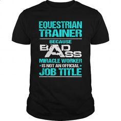 EQUESTRIAN TRAINER - BADASS - #hoodie #t shirt designs. MORE INFO => https://www.sunfrog.com/LifeStyle/EQUESTRIAN-TRAINER--BADASS-Black-Guys.html?60505