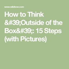 How to Think 'Outside of the Box': 15 Steps (with Pictures)