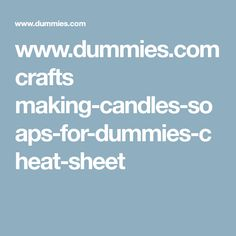Dummies crafts make slime without borax glue good ideas making candles soaps for dummies cheat sheet dummies ccuart Image collections