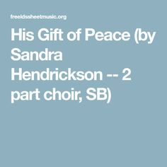 His Gift of Peace (by Sandra Hendrickson -- 2 part choir, SB) Christmas Duets, Church Music, Choir, Peace, Songs, Gifts, Presents, Greek Chorus, Choirs