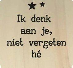 Love & hug Quotes : Ik denk aan je - aaandacht - Quotes Sayings Hug Quotes, Quotes For Him, Words Quotes, Wise Words, Best Quotes, Funny Quotes, Sayings, Dutch Words, Dutch Quotes