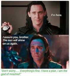 """""""Don't worry....everything's fine. I have a plan. I am the god of mischief."""" Still...it's not easy being Loki."""