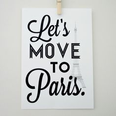 What a nice print—not to mention a nice thought. Yes! Let's move to Paris!